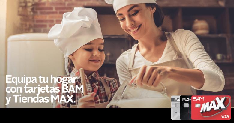 Equipa tu hogar con tarjetas BAM y Tiendas MAX.